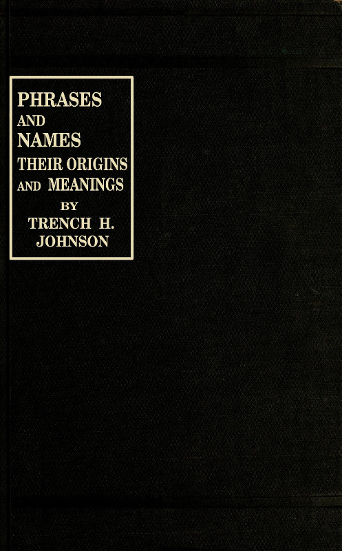 Phrases and Names Their Origins and Meanings, Trench H  Johnson