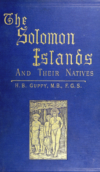 The Solomon Islands and Their Natives, by Henry Brougham Guppy